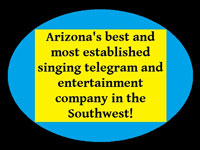 Arizona's best and most established singing telegram and entertainment company in the Southwest!